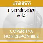 I GRANDI SOLISTI VOL.5 cd musicale di ARTISTI VARI