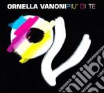 PIU' DI TE + PIU' DI ME(2CD)              cd musicale di Ornella Vanoni