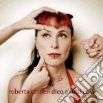 Roberta Carrieri - Dico A Tutti Cosi cd musicale di Roberta Carrieri