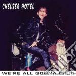 Chelsea Hotel - We're All Gonna Die!!! cd musicale di Hotel Chelsea