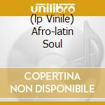 (LP VINILE) AFRO-LATIN SOUL                           lp vinile di MULATU AND HIS ETHIO