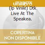 (LP VINILE) DTK LIVE AT THE SPEAKEA. lp vinile di Johnny&the Thunders