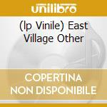 (LP VINILE) EAST VILLAGE OTHER lp vinile di Artisti Vari