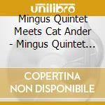 Mingus Quintet Meets Cat Ander - Mingus Quintet Meets Cat Ander cd musicale di Charles Mingus