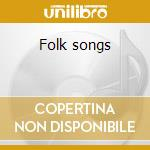 Folk songs cd musicale di Artisti Vari