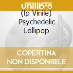 (LP VINILE) PSYCHEDELIC LOLLIPOP lp vinile di Magoos Blues
