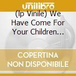 (LP VINILE) WE HAVE COME FOR YOUR CHILDREN (180 GR) lp vinile di Boys Dead