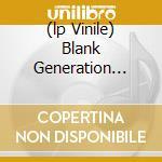 (LP VINILE) BLANK GENERATION (180 GRAM VINYL) lp vinile di Richard & voiv Hell