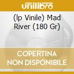 (LP VINILE) MAD RIVER (180 GR) lp vinile di River Mad