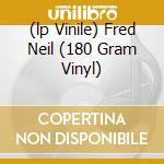 (LP VINILE) FRED NEIL (180 GRAM VINYL) lp vinile di Fred Neil