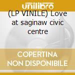 (LP VINILE) Love at saginaw civic centre lp vinile