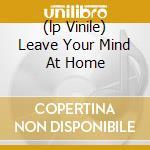 (LP VINILE) LEAVE YOUR MIND AT HOME lp vinile di FUZZTONES