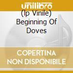 (LP VINILE) BEGINNING OF DOVES lp vinile di Mark Bolan