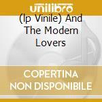 (LP VINILE) AND THE MODERN LOVERS lp vinile di Jonathan Richman