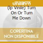 (LP VINILE) TURN ON OR TURN ME DOWN lp vinile di NSU