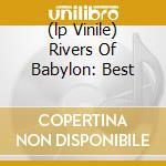 (LP VINILE) RIVERS OF BABYLON: BEST lp vinile di MELODIANS