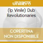 (LP VINILE) DUB REVOLUTIONARIES lp vinile di SLY & ROBBIE