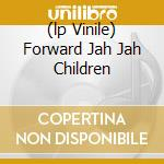 (LP VINILE) FORWARD JAH JAH CHILDREN lp vinile di Circle Inner