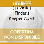 (LP VINILE) FINDER'S KEEPER APART lp vinile di CHAIRMEN OF THE BOAR