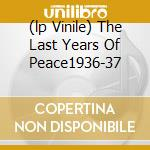 (LP VINILE) THE LAST YEARS OF PEACE1936-37 lp vinile di Django Reinhardt