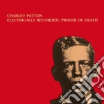 (LP VINILE) ELECTRICALLY RECORDED: PRAYER OF DEATH lp vinile di Charley Patton