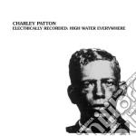 (LP VINILE) ELECTRICALLY RECORDED: HIGH WATER EVERYW lp vinile di Charley Patton