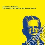 (LP VINILE) ELECTRICALLY RECORDED: MOON GOING DOWN    lp vinile di Charley Patton
