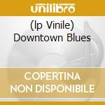 (LP VINILE) DOWNTOWN BLUES lp vinile di Frank Stokes