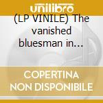 (LP VINILE) The vanished bluesman in richmond lp vinile di Blind Blake