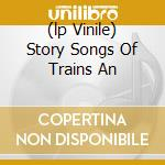 (LP VINILE) STORY SONGS OF TRAINS AN lp vinile di Johnny Cash
