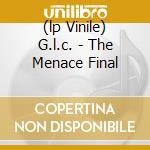 (LP VINILE) G.L.C. - THE MENACE FINAL lp vinile di MENACE