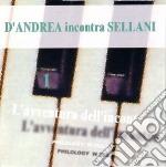 D'andrea Incontra Sellani - Avventura Dell'incontro 1 cd musicale di D'ANDREA INCONTRA SE