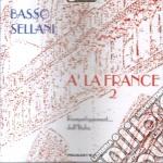 A' LA FRANCE VOL. 2 cd musicale di BASSO / SELLANI