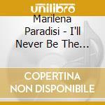 I'LL NEVER BE THE SAME cd musicale di PARADISI MARILENA
