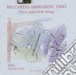 Riccardo Arrighini Trio - These Foolish Things cd musicale di ARRIGHINI RICCARDO T