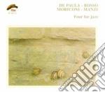De Paula / Bosso / Moriconi / Manzi - Four For Jazz cd musicale di DE PAULA/BOSSO/MORIC