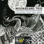 Moonbeams Trio - Looking For The Way cd musicale di MOONBEAMS TRIO