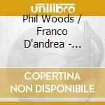 Phil Woods & Franco D'andrea - Balladeer Supreme 1 cd musicale di PHIL WOODS & FRANCO