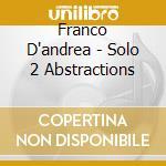 Franco D'andrea - Solo 2 Abstractions cd musicale di D'ANDREA FRANCO