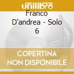 Franco D'andrea - Solo 6 cd musicale di D'ANDREA FRANCO