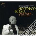 Larry Franco Big Band - Dear Frank Trib.f.sinatra cd musicale di FRANCO LARRY BIG BAN