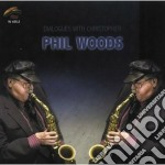 Phil Woods - Dialogues With Cristopher cd musicale di Phil Woods