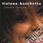 Tiziana Bacchetta - Non Solo Parole Confuse cd musicale di BACCHETTA TIZIANA