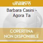 Barbara Casini - Agora Ta cd musicale di Barbara Casini