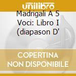 MADRIGALI A 5 VOCI: LIBRO I (DIAPASON D' cd musicale di GESUALDO CARLO PRINC