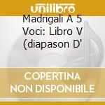 MADRIGALI A 5 VOCI: LIBRO V (DIAPASON D' cd musicale di GESUALDO CARLO PRINC