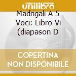 MADRIGALI A 5 VOCI: LIBRO VI (DIAPASON D cd musicale di GESUALDO CARLO PRINC