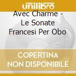 AVEC CHARME - LE SONATE FRANCESI PER OBO cd musicale