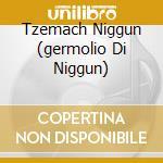 TZEMACH NIGGUN (GERMOLIO DI NIGGUN) cd musicale di Corrado Fantoni