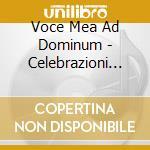 VOCE MEA AD DOMINUM - CELEBRAZIONI PER I  cd musicale di Miscellanee